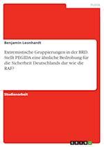 Extremistische Gruppierungen in Der Brd. Stellt Pegida Eine Ahnliche Bedrohung Fur Die Sicherheit Deutschlands Dar Wie Die RAF?