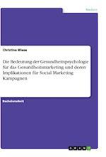 Die Bedeutung Der Gesundheitspsychologie Fur Das Gesundheitsmarketing Und Deren Implikationen Fur Social Marketing Kampagnen
