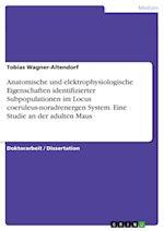 Anatomische Und Elektrophysiologische Eigenschaften Identifizierter Subpopulationen Im Locus Coeruleus-Noradrenergen System. Eine Studie an Der Adulte
