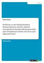 Probleme in Der Interkulturellen Kommunikation. Analyse Anhand Verschiedener Kommunikationsmodelle Nach Friedemann Schulz Von Thun Und Sigmund Freud