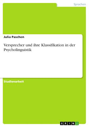 Bog, paperback Versprecher Und Ihre Klassifikation in Der Psycholinguistik af Julia Paschen
