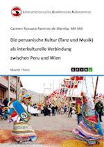 Die Peruanische Kultur (Tanz Und Musik) ALS Interkulturelle Verbindung Zwischen Peru Und Wien