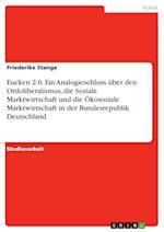 Eucken 2.0. Ein Analogieschluss Uber Den Ordoliberalismus, Die Soziale Marktwirtschaft Und Die Okosoziale Marktwirtschaft in Der Bundesrepublik Deutsc