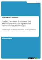 Product Placement. Vermittlung Von Werbebotschaften Durch Parasoziale Interaktionen & Beziehungen