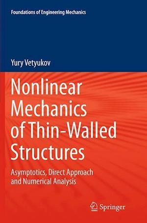 Nonlinear Mechanics of Thin-Walled Structures : Asymptotics, Direct Approach and Numerical Analysis