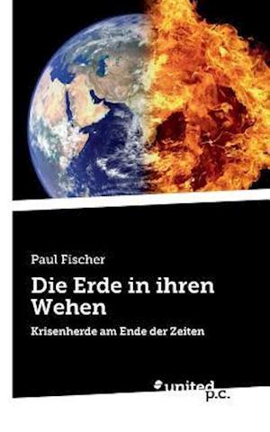 Bog, paperback Die Erde in Ihren Wehen af Paul Fischer