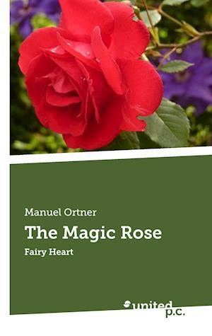 Bog, hæftet The Magic Rose af Manuel Ortner