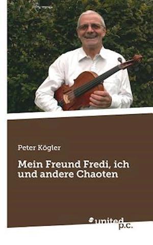 Bog, paperback Mein Freund Fredi, Ich Und Andere Chaoten af Peter Kogler