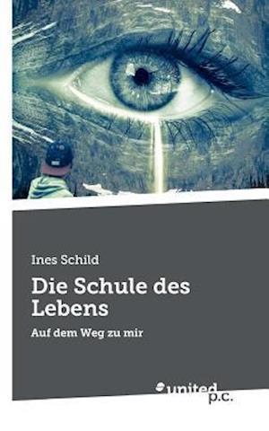 Bog, paperback Die Schule Des Lebens af Ines Schild