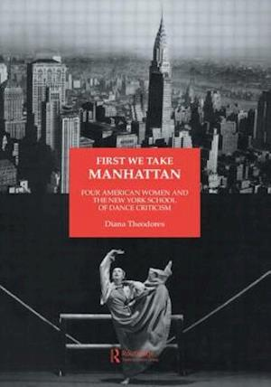 First We Take Manhattan: Four American Women and the New York School of Dance Criticism