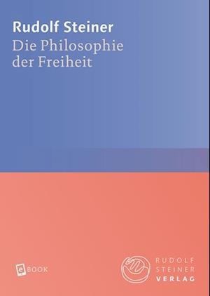 Die Philosophie der Freiheit af Rudolf Steiner