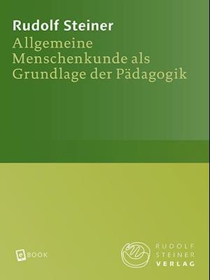 Allgemeine Menschenkunde als Grundlage der Padagogik af Rudolf Steiner