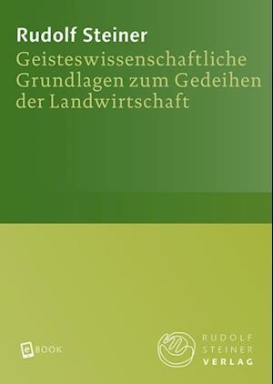 Geisteswissenschaftliche Grundlagen zum Gedeihen der Landwirtschaft af Rudolf Steiner