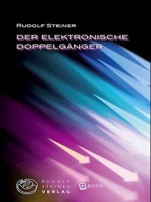 Der elektronische Doppelganger af Rudolf Steiner