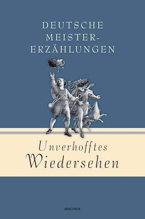 Unverhofftes Wiedersehen - Deutsche Meistererzählungen