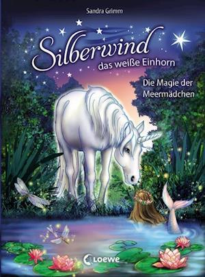 Silberwind, das weie Einhorn - Die Magie der Meermadchen