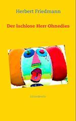 Der Lachlose Herr Ohnedies af Herbert Friedmann