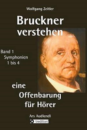 Bog, hardback Bruckner Verstehen - Eine Offenbarung Fur Horer af Wolfgang Zeitler