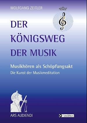 Bog, hardback Der Konigsweg Der Musik af Wolfgang Zeitler