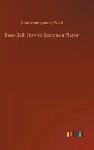Base-Ball: How to Become a Player