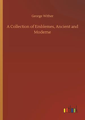 A Collection of Emblemes, Ancient and Moderne