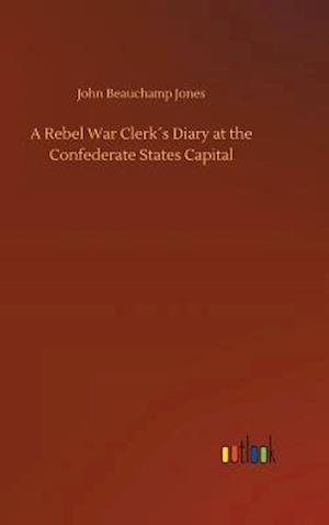 A Rebel War Clerk´s Diary at the Confederate States Capital