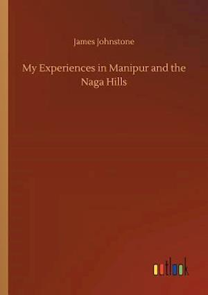 My Experiences in Manipur and the Naga Hills