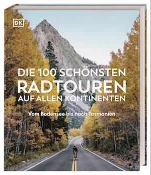 Die 100 schönsten Radtouren auf allen Kontinenten