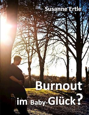 Bog, paperback Burnout Im Baby-Gluck? af Susanne Ertle