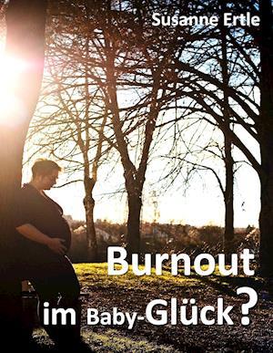 Burnout Im Baby-Gluck?
