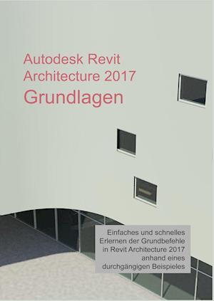 Bog, paperback Autodesk Revit Architecture 2017 Grundlagen af Markus Hiermer