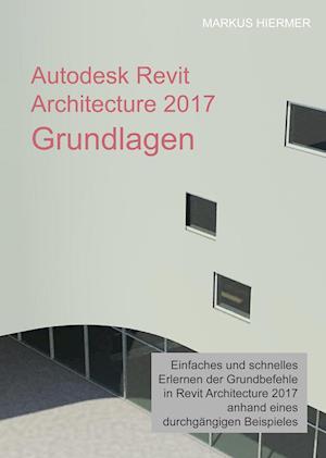 Bog, hardback Autodesk Revit Architecture 2017 Grundlagen af Markus Hiermer