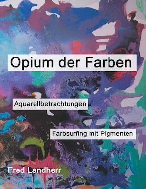 Bog, paperback Opium Der Farben af Fred Landherr
