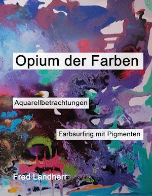 Bog, hardback Opium Der Farben af Fred Landherr