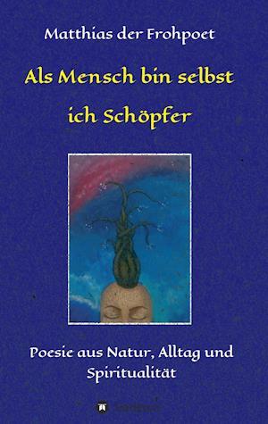 Bog, paperback ALS Mensch Bin Selbst Ich Schopfer af Matthias Der Frohpoet