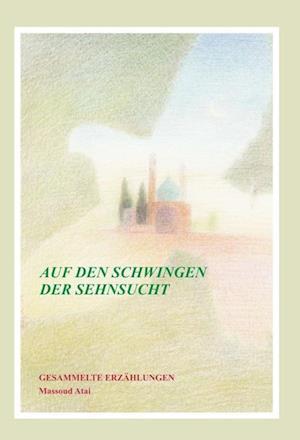 Bog, hardback Auf Den Schwingen Der Sehnsucht af Massoud Atai