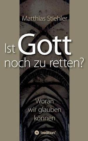 Bog, paperback Ist Gott Noch Zu Retten? af Matthias Stiehler