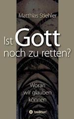 Ist Gott Noch Zu Retten? af Matthias Stiehler