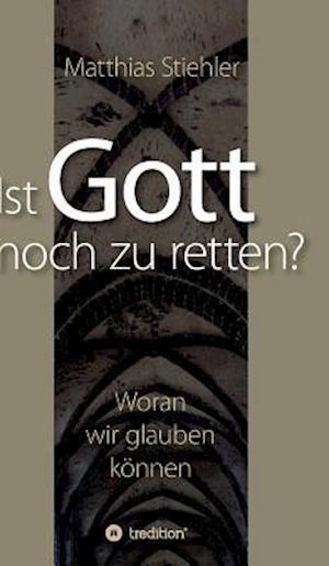 Bog, hardback Ist Gott Noch Zu Retten? af Matthias Stiehler
