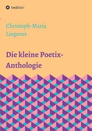 Bog, paperback Die Kleine Poetix-Anthologie af Christoph-Maria Liegener
