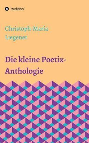 Bog, hardback Die Kleine Poetix-Anthologie af Christoph-Maria Liegener