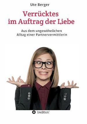 Bog, paperback Verrucktes Im Auftrag Der Liebe af Ute Berger