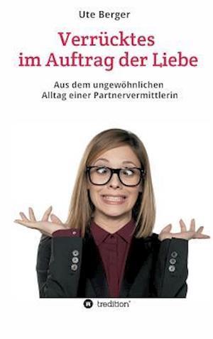 Bog, hardback Verrucktes Im Auftrag Der Liebe af Ute Berger