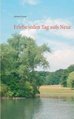 Erlebe Jeden Tag Aufs Neue af Gabriele Kuppe