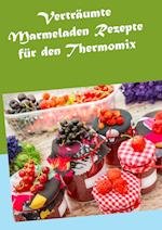 Vertraumte Marmeladen Rezepte Fur Den Thermomix