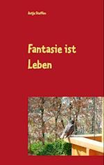 Fantasie Ist Leben af Antje Steffen