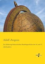 Zur Schleswig-Holsteinischen Handelsgeschichte Des 16. Und 17. Jahrhunderts af Adolf Jurgens
