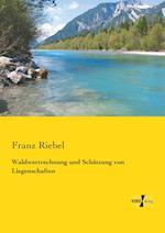 Waldwertrechnung Und Schatzung Von Liegenschaften af Franz Riebel