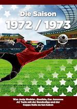 Die Saison 1972 / 1973 Ein Jahr Im Fussball - Spiele, Statistiken, Tore Und Legenden Des Weltfussballs af Thomas Kohler