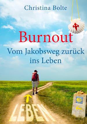 Burnout - Vom Jakobsweg Zuruck Ins Leben